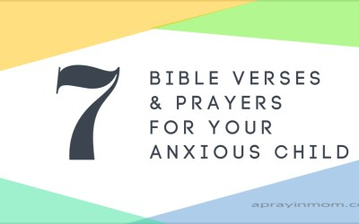 7 Bible Verses and Prayers For Your Anxious Child