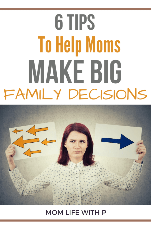 6 TIPS TO HELP MOMS MAKE BIG DECISIONS