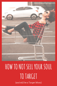 Sometimes it can feel like you are selling your soul to Target. Here are some great tips and hacks to save you time and money and still be a Target Mom. #motherhood #momlife #frugalliving #savemoremoney