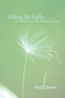 Killing Us Softly: Becoming the Surviving Spouse of Cancer