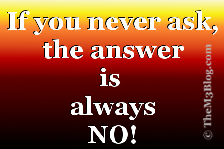 Never ask, always no
