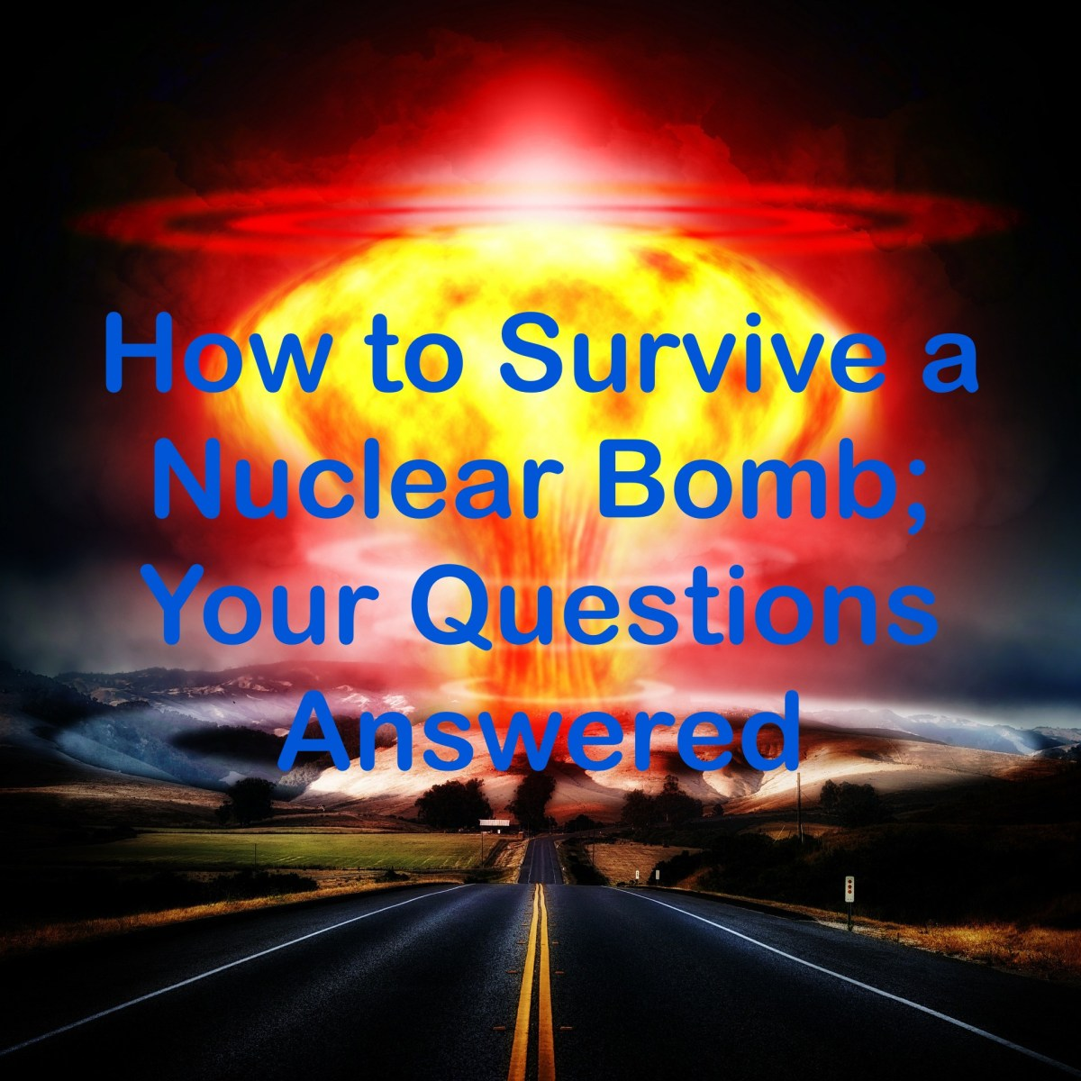 How to Survive a Nuclear Bomb; Your Questions Answered