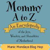Mommy A to Z Manic Mondays Blog Hop
