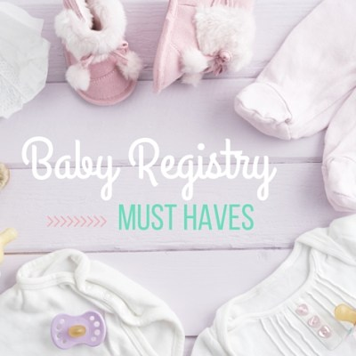Baby Faves Perfect for Any Baby Registry or Wishlist!