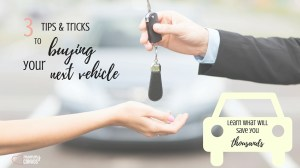3 tips and tricks to buying your next vehicle