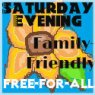 Saturday Evening Family-Friendly Free-For-All
