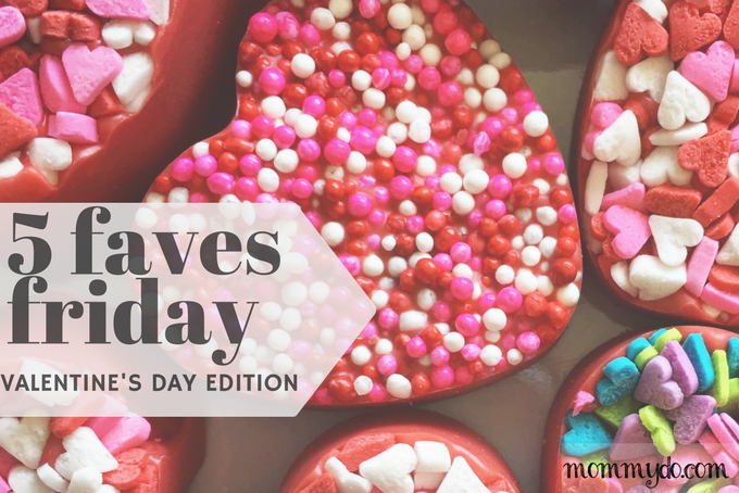 mommydo.com | Valentine's Day Edition #5favesfriday