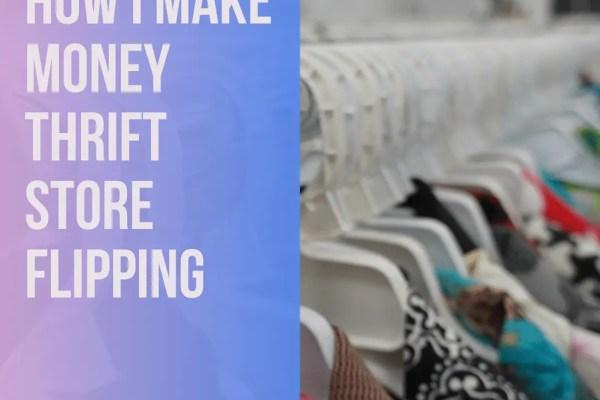 how I make money thrift store flipping