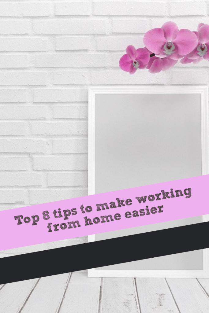 Top 8 tips to make working from home easier