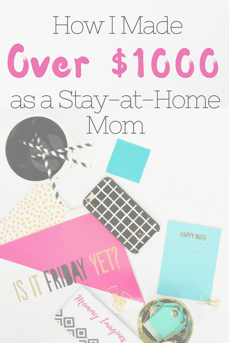Get a behind the scenes look at how I made over $1000 last month as a stay-at-home mom.