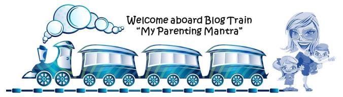 Blog train, Parenting Mantra, MommyingbabyT, MommyingbabyT blog, parenting blog, Mumbai blogger, Mumbai mom blogger, India mom blogger
