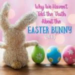 Why We Haven't Told the Truth About the Easter Bunny