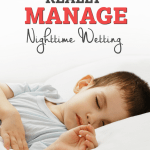 How to REALLY Manage Nighttime Wetting