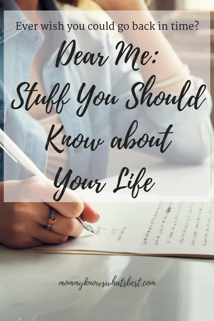 Dear Me Stuff You Should Know About Your Life
