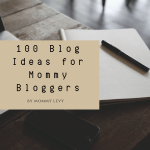 100 Blog Ideas For Mommy Bloggers