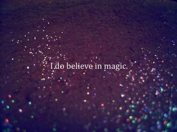 i believe in the magic