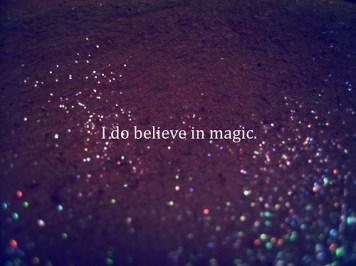 i believe in the magic