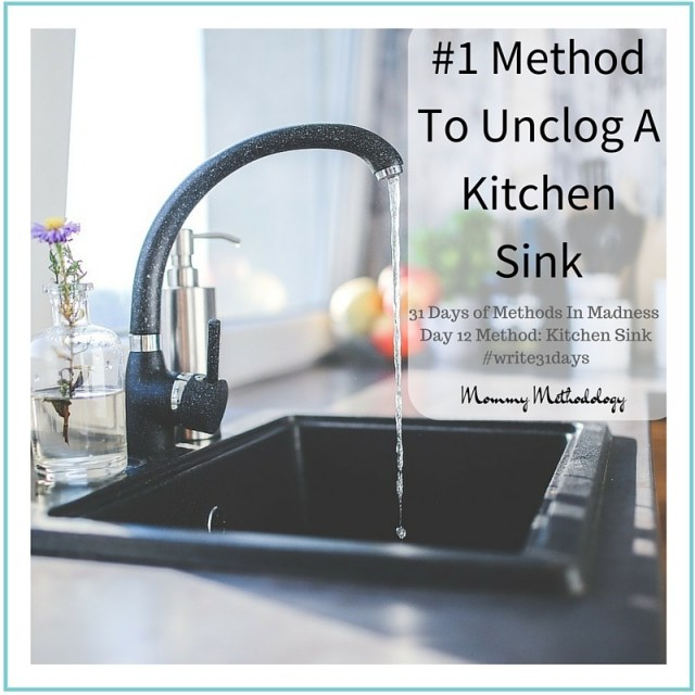 31 Days of Methods In Madness Day 12 Method- Kitchen Sink - #1 Method To Unclog A Kitchen Sink - #write31days