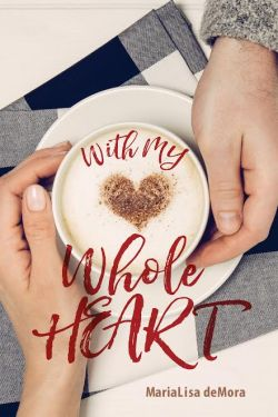With My Whole Heart by MariaLisa deMora