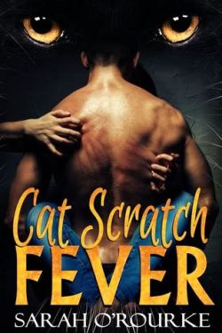 Cat Scratch Fever ~ Author Sarah O'Rourke ~ Review by Shay ~ LIVE