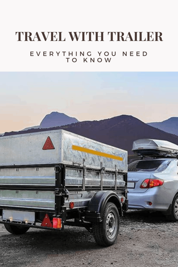 To travel with a trailer, you have to follow some simple steps that will enable you to do it safely and legally. Here's everything you need to know.