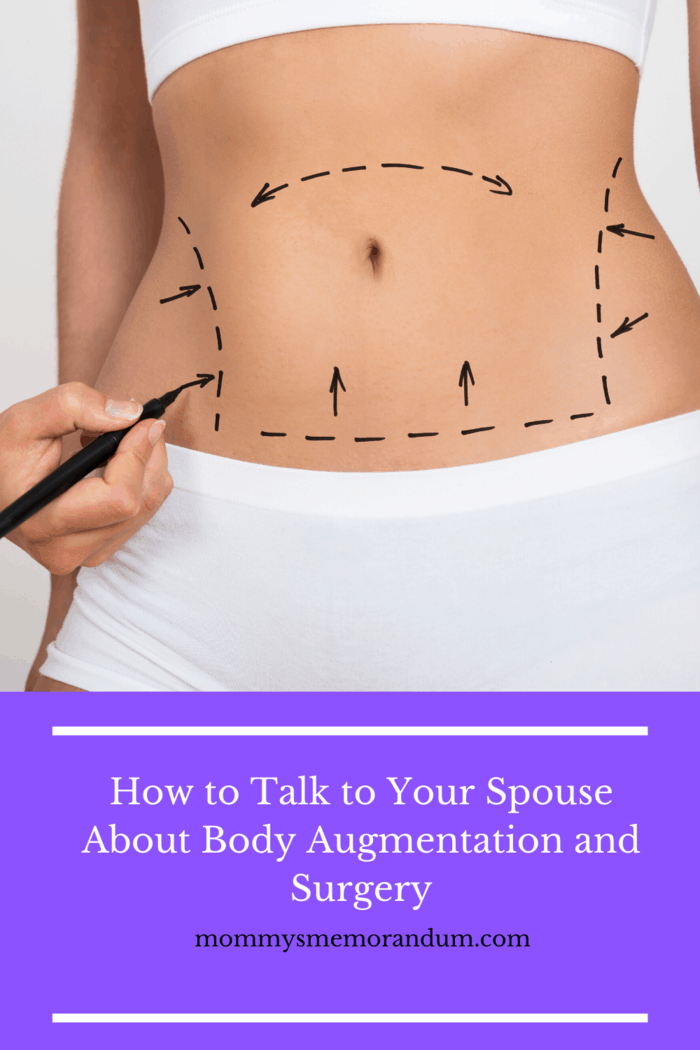 Be prepared to talk about why you want to get Body Augmentation and Surgery and reassure your partner that it has nothing to do with how they treat you.