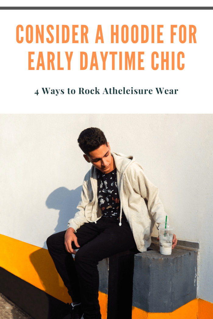 Consider a Hoodie for Early Daytime Chic