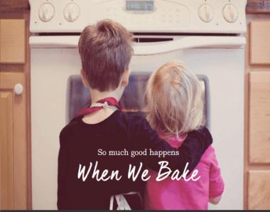 when we bake