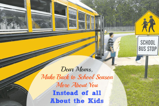 Dear Moms, Make Back to School Season More About *You* Instead of all About the Kids