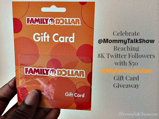 Celebrate @MommyTalkShow Reaching 8K Twitter Followers with $50 Family Dollar Gift Card Giveaway