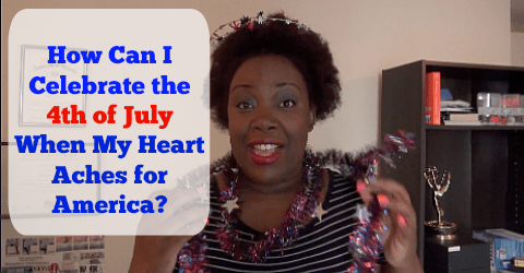 (VIDEO) How Can I Celebrate the 4th of July When My Heart Aches for America?