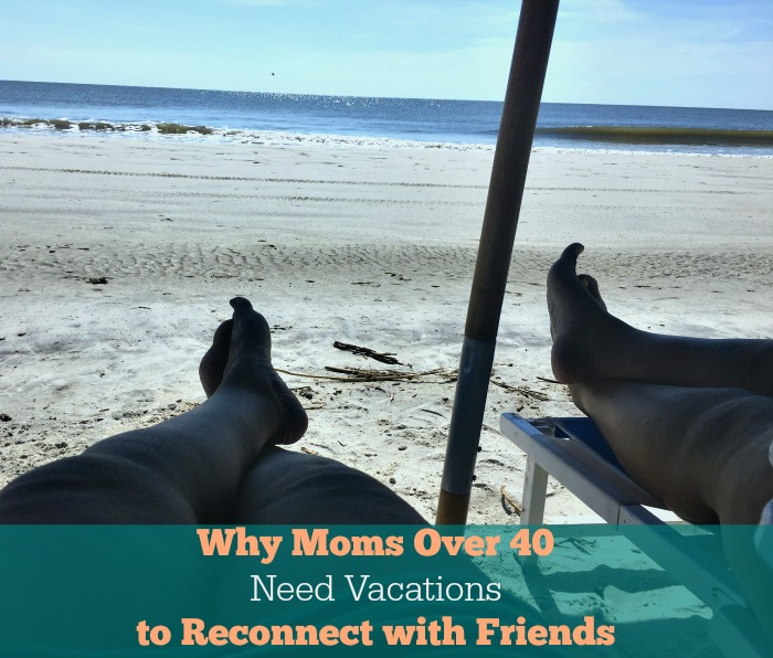 Moms Over 40 Need Vacations