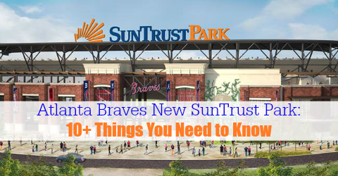Atlanta Braves New SunTrust Park: 10+ Things You Need to Know