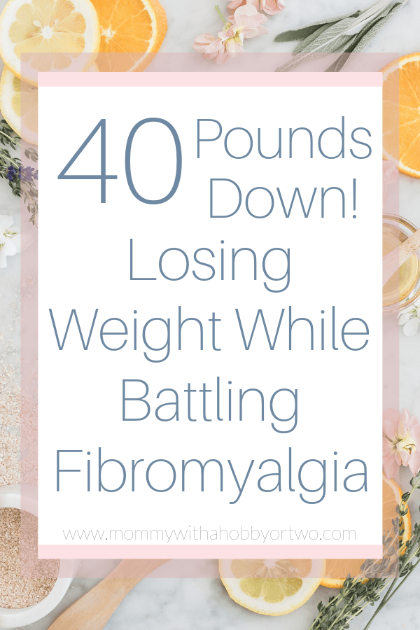 How I Lost 40 Pounds While Battling Fibromyalgia