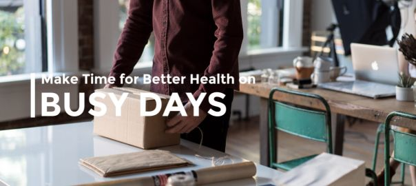 Make Time for Better Health on Busy Days