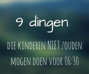 9 Dingen die kinderen NIET zouden mogen doen voor 06:30