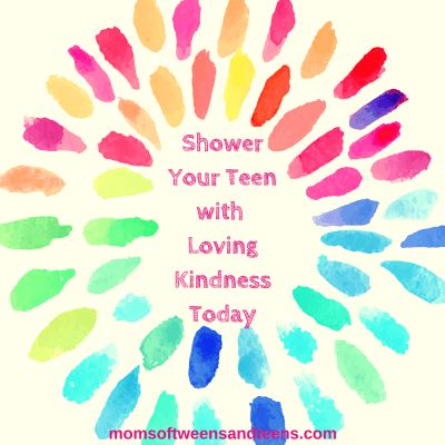Shower Your Teen With Loving Kindness