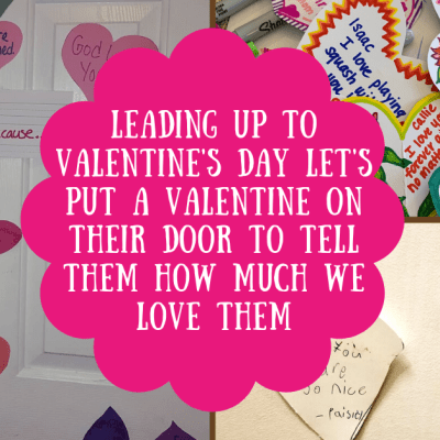 Starting February 1st Put A Heart on Your Kid's Door to Tell Them All The Things That We Appreciate and Love About Them!