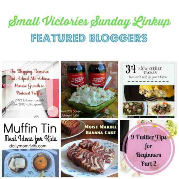 Small Victories Sunday Linkup 103 Featured Bloggers: How Pinning Perfect Helped Me Achieve MASSIVE Growth in Pinterest Traffic by Mom's Small Victories, Watergate Salad by O Taste and See, 34 Slow Cooker Meals by Woman of Many Roles, Muffin Tin Meal Ideas for Kids by Daily Momtivity, Moist Marble Banana Cake by Treat-n-Trick & 9 Twitter Tips for Beginners by The Professional Mom Project.