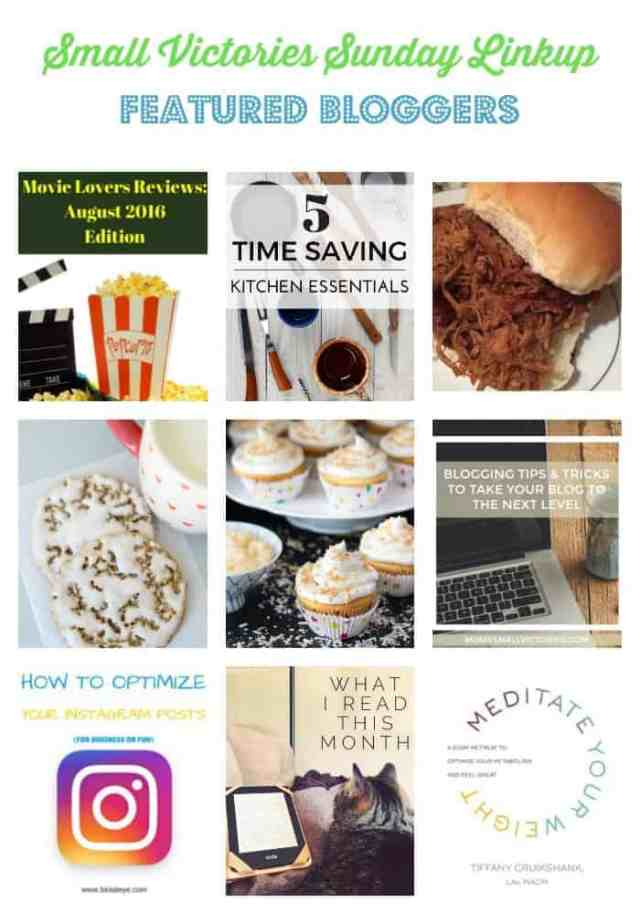 Small Victories Sunday Linkup 119 Featured Bloggers: Movie Lovers' Reviews - August 2016 from Sharing Life's Moments, 5 Time Saving Kitchen Essentials from Morgan Manages Mommyhood, Dr. Pepper Pulled Pork from Daily Momtivity, Old Fashioned Iced Oatmeal Cookie Recipe from Gluesticks, Coconut Cream Pie Cupcakes from Simply Stacie, Blogging Tips and Tricks to Take Your Blog to the Next Level from Mom's Small Victories, How to Optimize Instagram Posts (for Business and Fun) from Ramblings of a Naija Workaholic, August: What I Read from Simply Save, Meditate Your Weight Book Review from Create with Joy