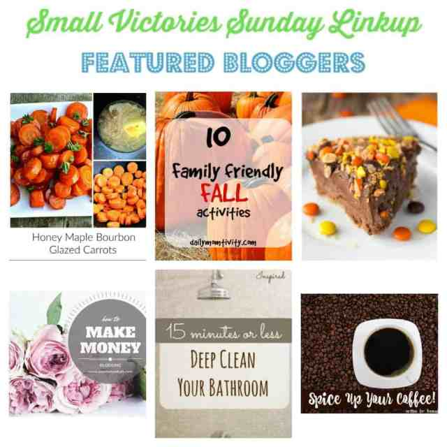 Small Victories Sunday Linkup 126 Featured Bloggers: Honey Maple Bourbon Glazed Carrots from Creative Cynchronicity 10 Family Friendly Fall Activities from Daily Momtivity REESE Pie from Simply Stacie How to Make Money Blogging from Peaches + Salt Bathroom Cleaning Hacks: Deep Clean Your Bathroom in 15 Minutes from Quirky Inspired Spice Up Your Coffee from The Mad Mommy