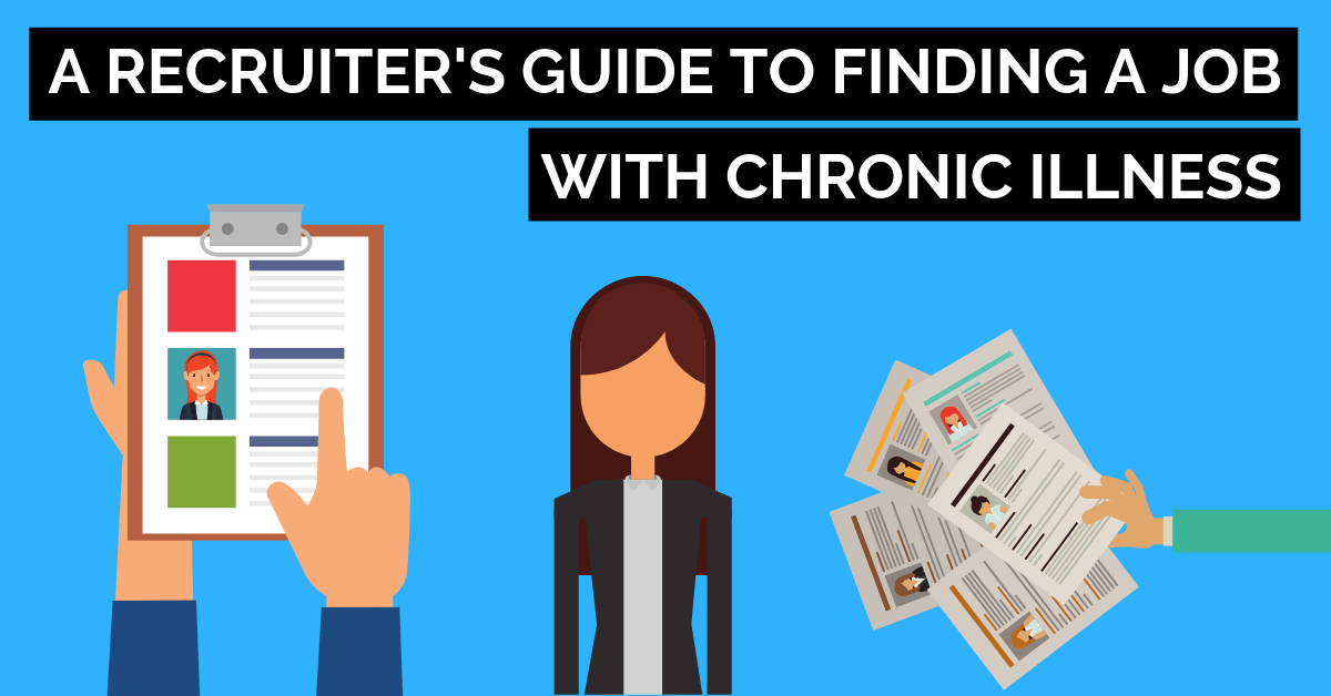 A Recruiters Guide to Finding A Job with Chronic Illness