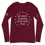 My Right is Bigger Than Your Fear Long Sleeve Tee