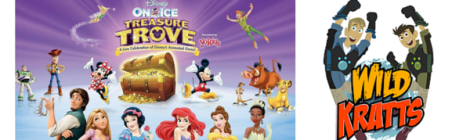 Performances Kids Don't Want to Miss! Disney on Ice and The WildKratts!