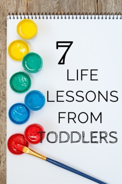 7 life lessons we can learn from toddlers is an inside look at what one toddler has taught both of his parents and family and friends.