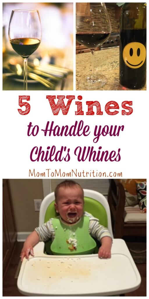"""Whether you are tending to a teething toddler or a tired teen, these 5 wines will help handle any """"whiny"""" time with your kids!"""