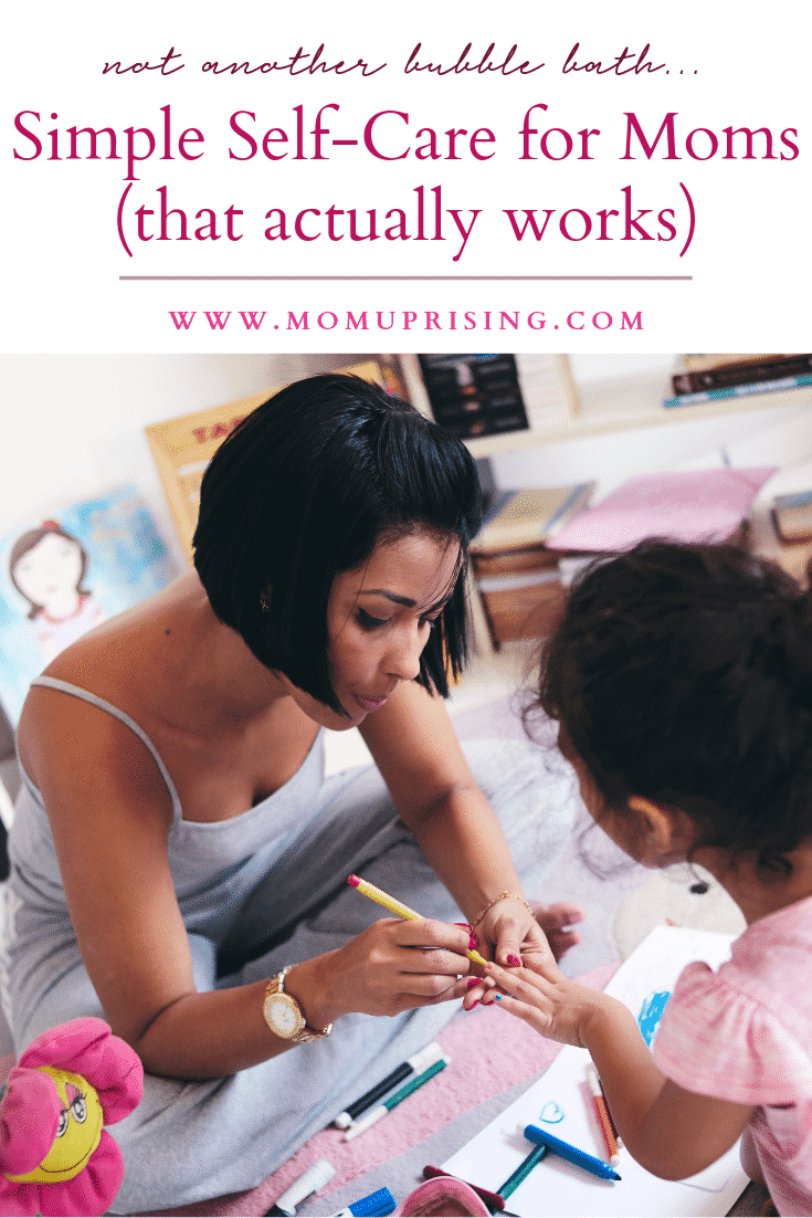 Practical and simple self-care for moms that actually works. It\'s not just about bubble baths. Moms need to practice simple self-care. A simple self-care practice that actually works to help with burnout and overwhelm.
