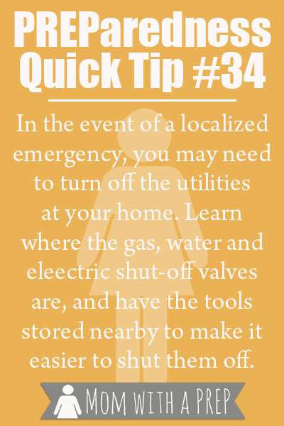 PREParedness Quick Tip #34: In the event of a localized emergency, you may be requested (or need to) turn off your utilities. Make sure you know how to do it safely, and that you have the tools readily available to do so.