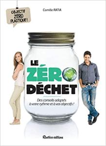Le zéro déchet : Des conseils adaptés à votre rythme et à vos objectifs ! Camille Ratia