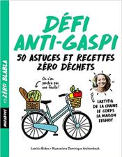 environnement, quels livres lire - Zéro blabla - Défi anti-gaspi: 50 astuces et recettes zéro déchets - Laëtitia Birbes